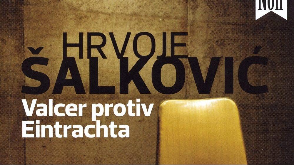 Hrvoje Šalković: Valcer protiv Eintrachta