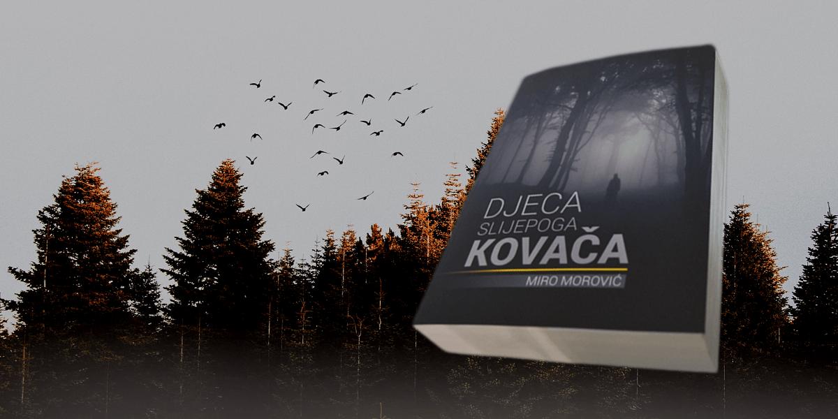 """Uskoro u izdanju Naklade Fragment: Miro Morović – """"Djeca slijepoga kovača"""""""