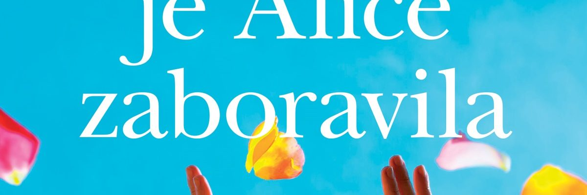Liane Moriarty: Sve što je Alice zaboravila