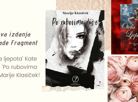 Naklada Fragment najavila dva nova naslova: 'Oteta ljepota' Kate Mijić i 'Po rubovima duše' Marije Klasiček